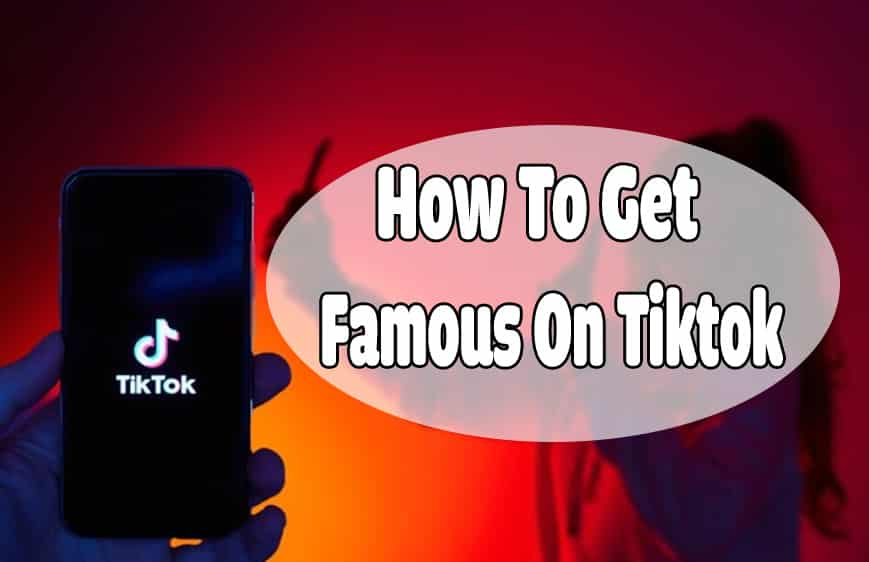 8 Steps On How To Get Famous On TikTok Right Now!